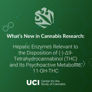 Hepatic Enzymes Relevant to the Disposition of (-)-∆9- Tetrahydrocannabinol (THC) and Its Psychoactive Metabolite, 11-OH-THC